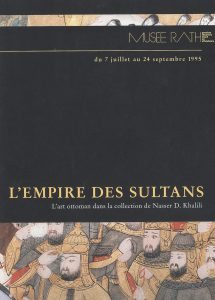 Empire of the Sultans: Ottoman Art from the Khalili Collection, Musée Rath, Geneva, Switzerland